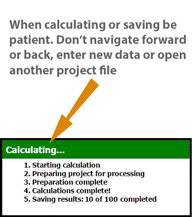When calculating or saving be patient. Don't navigate forward  or back, enter new data or open another project file